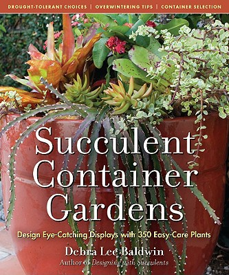 Succulent Container Gardens By Baldwin, Debra Lee