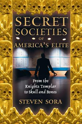Secret Societies of America's Elite By Sora, Steven